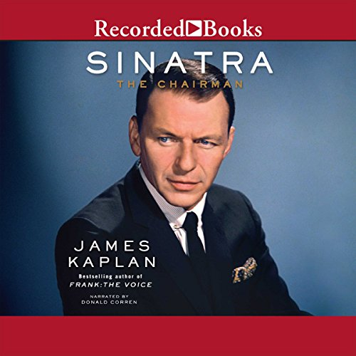 Sinatra     The Chairman              By:                                                                                                                                 James Kaplan                               Narrated by:                                                                                                                                 Donald Corren                      Length: 40 hrs and 52 mins     261 ratings     Overall 4.6