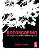 Rotoscoping: Techniques and Tools for the Aspiring Artist - Benjamin Bratt