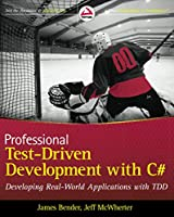 Professional Test-Driven Development with C# : Developing Real World Applications with TDD (Wrox Professional Guides)