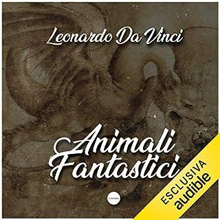 Animali Fantastici                   Di:                                                                                                                                 Leonardo Da Vinci                               Letto da:                                                                                                                                 Gaetano Marino                      Durata:  55 min     8 recensioni     Totali 3,5