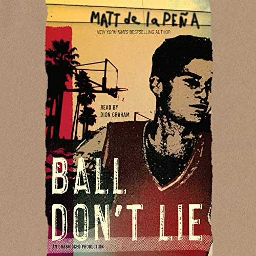 Ball Don't Lie                   By:                                                                                                                                 Matt de la Peña                               Narrated by:                                                                                                                                 Dion Graham                      Length: 6 hrs and 58 mins     9 ratings     Overall 3.7
