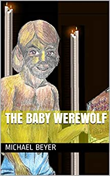 The Baby Werewolf by [Michael Beyer]