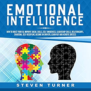 Emotional Intelligence: How to Boost Your EQ, Improve Social Skills, Self-Awareness, Leadership Skills, Relationships, Charisma, Self-Discipline, Become an Empath, Learn NLP, and Achieve Success                   By:                                                                                                                                 Steven Turner                               Narrated by:                                                                                                                                 Sam Slydell                      Length: 3 hrs and 1 min     22 ratings     Overall 4.4