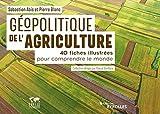 Géopolitique de l'agriculture - 40 fiches illustrées pour comprendre le monde