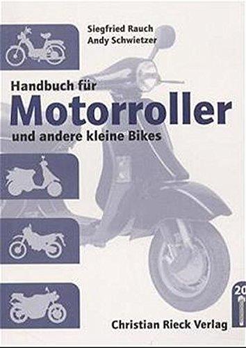Handbuch für Motorroller: Und andere kleine Bikes. Ein Handbuch für Bastler, Tüftler und alle, die es genau wissen wollen