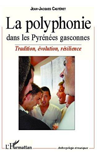 La polyphonie dans les Pyrénées gasconnes: Tradition, évolution, résilience (Anthropologie et musiques)