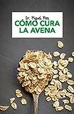 Cómo cura la avena (Spanish Edition)