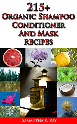 215+ Organic Shampoo, Conditioner and Mask recipes: A DIY Guide for Organic Gifts and Healthy Hair with over 215 recipes (English Edition)