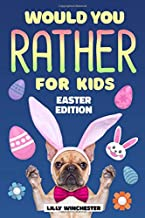 Would You Rather For Kids - Easter Edition: The Super Fun Interactive Family Game Book Filled With Hilariously Challenging Questions and Silly Scenarios! (Easter Basket Stuffer For Boys and Girls)