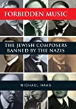 Haas, M: Forbidden Music: The Jewish Composers Banned by the Nazis