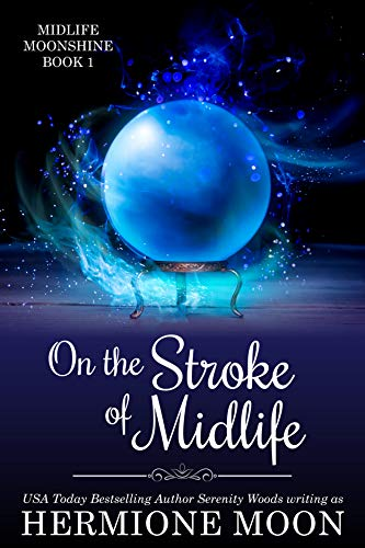 On the Stroke of Midlife: A Paranormal Women's Fiction Cozy Mystery Novel (Midlife Moonshine Book 1) by [Hermione Moon, Serenity Woods]