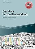 Crashkurs Personalentwicklung - inkl. Arbeitshilfen online: Mitarbeiter fördern und binden (Haufe Fachbuch 14056)