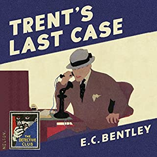 Trent's Last Case     The Detective Club              By:                                                                                                                                 E. C. Bentley,                                                                                        Dorothy L. Sayers - afterword                               Narrated by:                                                                                                                                 Steven Crossley                      Length: 8 hrs and 31 mins     30 ratings     Overall 4.0
