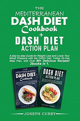 The Mediterranean DASH Diet Cookbook+ Dash Diet Action Plan: A step by step Guide for Weight Loss and Lower Your Blood Pressure with the DASH Diet. ... Over 80+ Delicious Recipes. 2 books in 1.