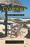 Best of Cozumel: A Traveler's Guide - To The Island's Best