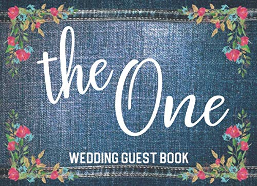 The One: Wedding Guest Book: Guest Sign In & Jot Down Well Wishes: Minimalist Memory Keepsake Guestbook To Look Back On: Great Gift For Engaged ... The Big Day (Blue Denim & Floral Style Cover)