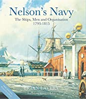 Nelson's Navy: The Ships, Men and Organisation 1793-1815