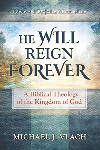 Compare Textbook Prices for He Will Reign Forever: A Biblical Theology of the Kingdom of God  ISBN 9781734506709 by Vlach, Michael J,MacArthur, John