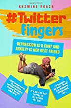 Twitter Fingers: Depression is a Cunt and Anxiety is Her Best Friend