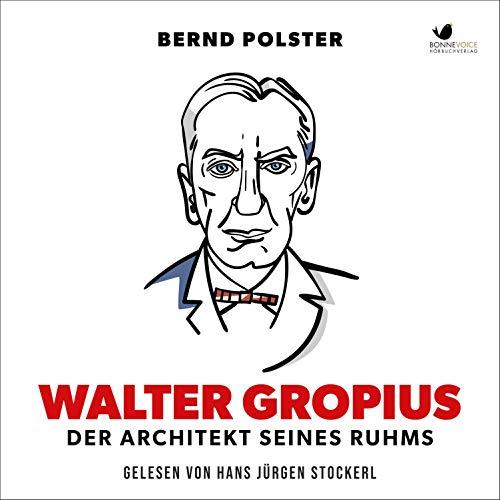 Walter Gropius - Der Architekt seines Ruhms audiobook cover art