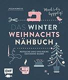 Das Winter-Weihnachts-Nähbuch: Festliche Deko und kleine Geschenke nähen – Mach's dir...