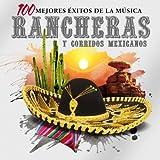 Las 100 Mejores Rancheras y Corridos Mexicanos