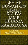 leh ah buwan oo abala Kaliya jamb buugga xaabada sa (Italian Edition)