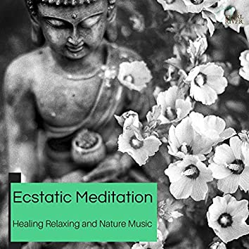 Ecstatic Meditation - Healing Relaxing And Nature Music