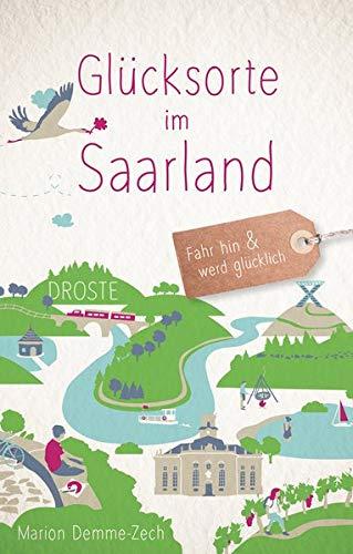 Glücksorte im Saarland: Fahr hin und werd glücklich