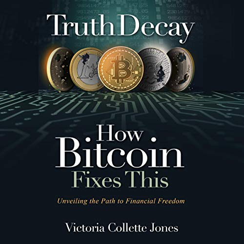 Truth Decay - How Bitcoin Fixes This audiobook cover art