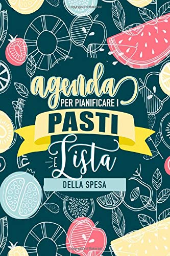 Agenda per pianificare i pasti e lista della spesa: Organizer da 52 settimane per acquisti e cucina