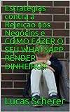 Estratégias contra a Rejeição nos Negócios e COMO FAZER O SEU WHATSAPP RENDER DINHEIRO!! (Portuguese Edition)