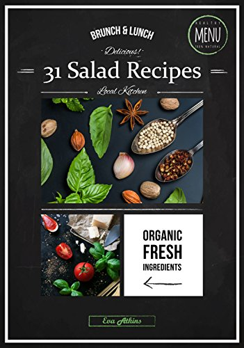 Delicious 31 Salad Recipes Organic Fresh Ingredients For Healthy Daily Menu Fast And Easy Brunch And Lunch Decisions With Calories Tab Under Each Recipe 31 Recipes For Mont Book 1 Kindle