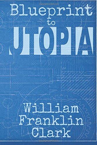 Book: Blueprint to Utopia by William Franklin Clark