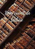 Carnet de lecture à remplir - Mon carnet de lecture: Cahier et journal de lecture vide, pour adultes | Carnet de Suivi de Lecture | Mes livres | Mes lectures. Petit format, A5.
