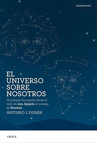 El universo sobre nosotros: Un periplo fascinante desde el cielo de don...