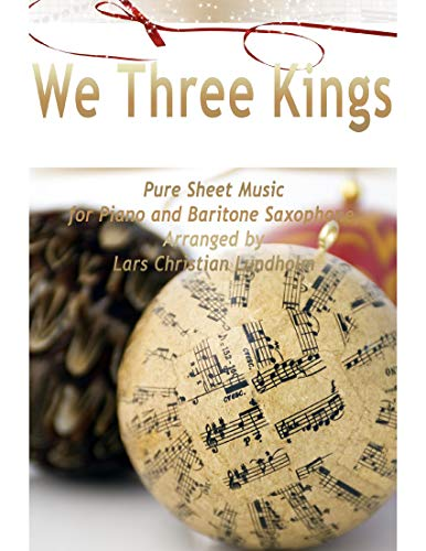 We Three Kings Pure Sheet Music for Piano and Baritone Saxophone, Arranged by Lars Christian Lundholm (English Edition)