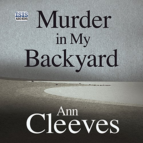 Murder in My Backyard                   By:                                                                                                                                 Ann Cleeves                               Narrated by:                                                                                                                                 Simon Mattacks                      Length: 7 hrs and 48 mins     136 ratings     Overall 4.2