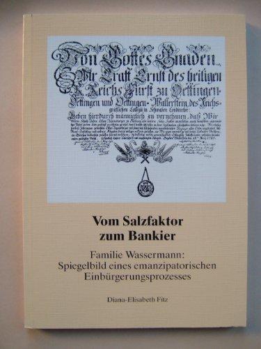 Vom Salzfaktor zum Bankier: Familie Wassermann: Spiegelbild eines emanzipatorischen Einbürgerungsprozesses