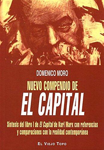 Nuevo compendio de El Capital: Síntesis del libro I de El Capital de Karl Marx con referencias y comparaciones con la realidad contemporánea