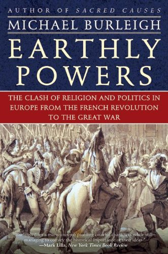 Earthly Powers: The Clash of Religion and Politics in Europe, from the French Revolution to the Great War (English Edition)