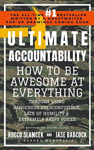 Ultimate Accountability: How to Be Awesome at Everything Through Using Dangerous Overconfidence, Lack of Humility & Extremely Raspy Voices