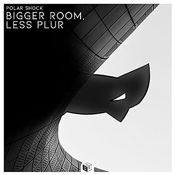 Bigger Room, Less Plur