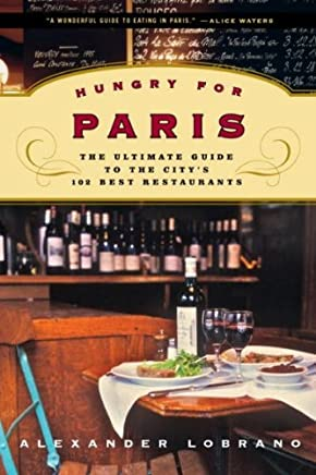 Hungry for Paris: The Ultimate Guide to the Citys 102 Best Restaurants by Alexander Lobrano, Bob Peterson (Photographer)