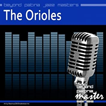 Beyond Patina Jazz Masters: The Orioles