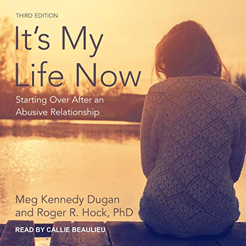 It's My Life Now: Starting Over After an Abusive Relationship, 3rd Edition cover art