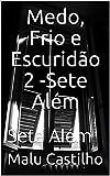 Medo, Frio e Escuridão 2 -Sete Além: Sete Além (Portuguese Edition)
