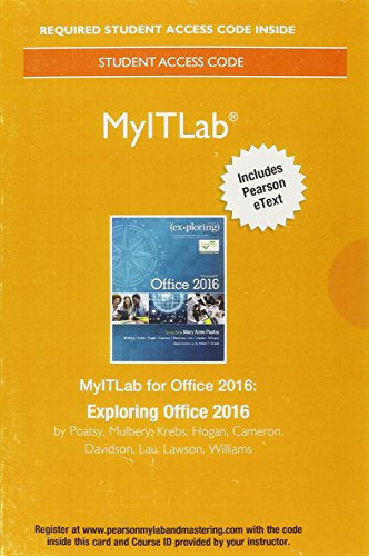 Compare Textbook Prices for MyITLab with Pearson eText--Access Card--for Exploring Microsoft Office 2016 1 Edition ISBN 9780134455877 by Poatsy, Mary Anne,Mulbery, Keith,Krebs, Cynthia,Hogan, Lynn,Rutledge, Amy,Grauer, Robert,Cameron, Eric,Davidson, Jason,Lawson, Rebecca,Williams, Jerri,Lau, Linda