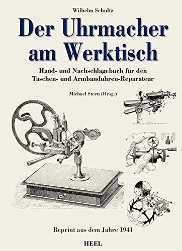 Der Uhrmacher am Werktisch: Hand- und Nachschlagebuch für den Taschen- und Armbanduhren-Reparateur