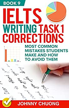 Ielts Writing Task 1 Corrections: Most Common Mistakes Students Make And How To Avoid Them (Book 9) by [JOHNNY CHUONG]